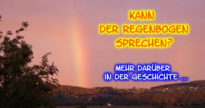 Der Regenbogen kann sprechen